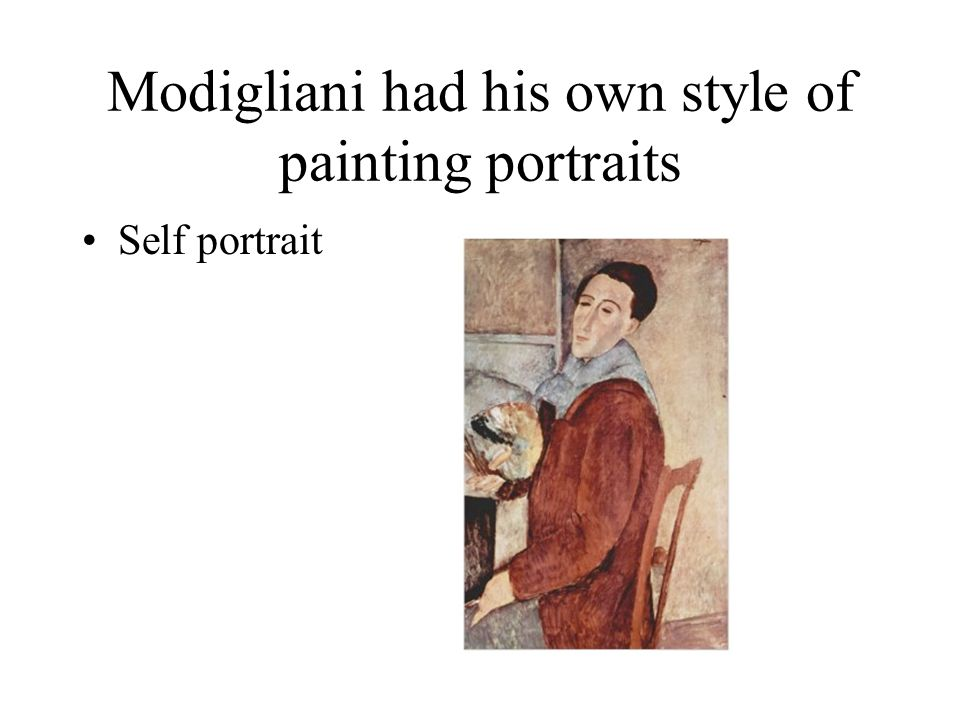 Modigliani had his own style of painting portraits Self portrait