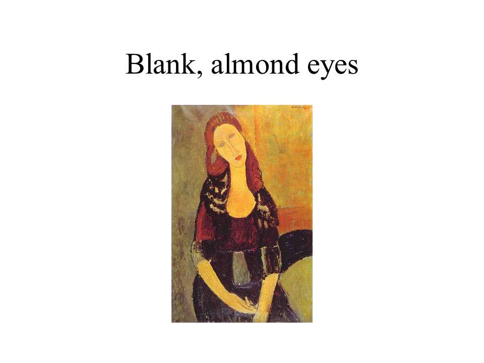 Blank, almond eyes