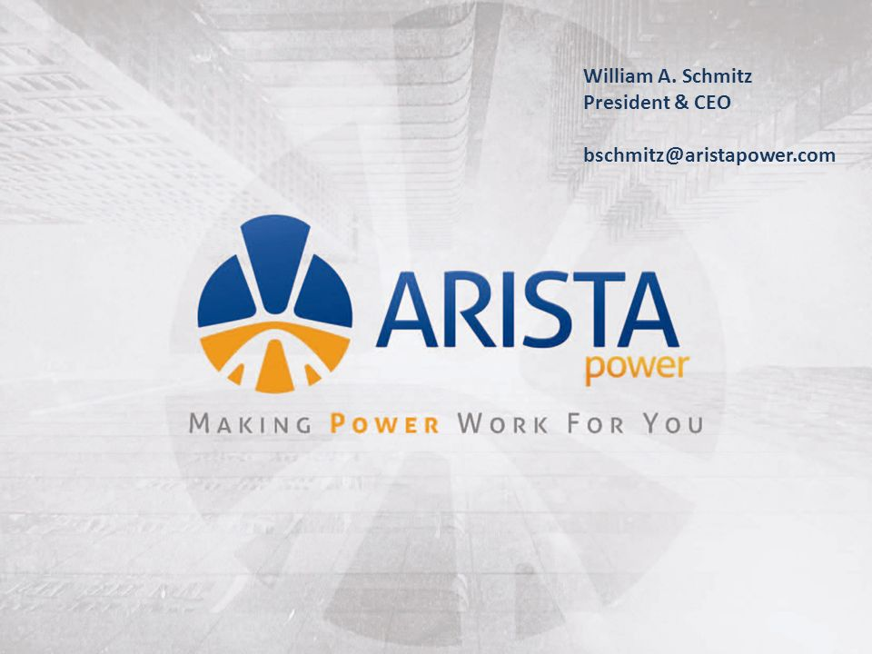 William A. Schmitz President & CEO bschmitz@aristapower.com
