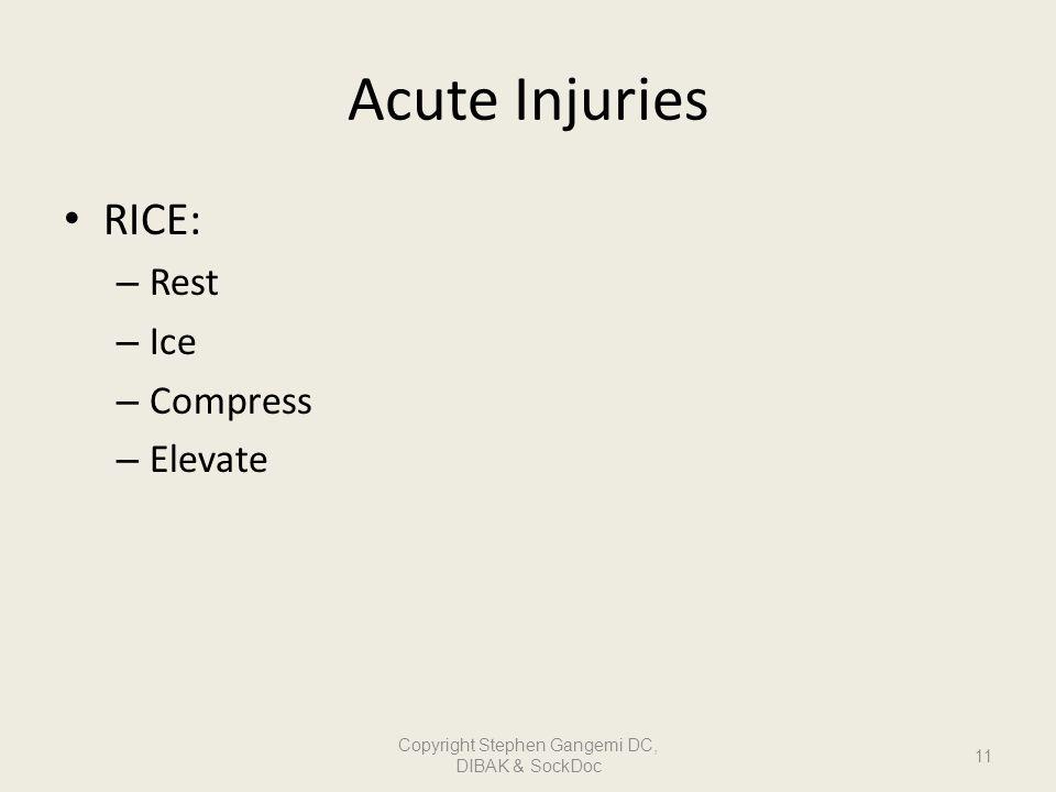 Acute Injuries RICE: – Rest – Ice – Compress – Elevate 11 Copyright Stephen Gangemi DC, DIBAK & SockDoc