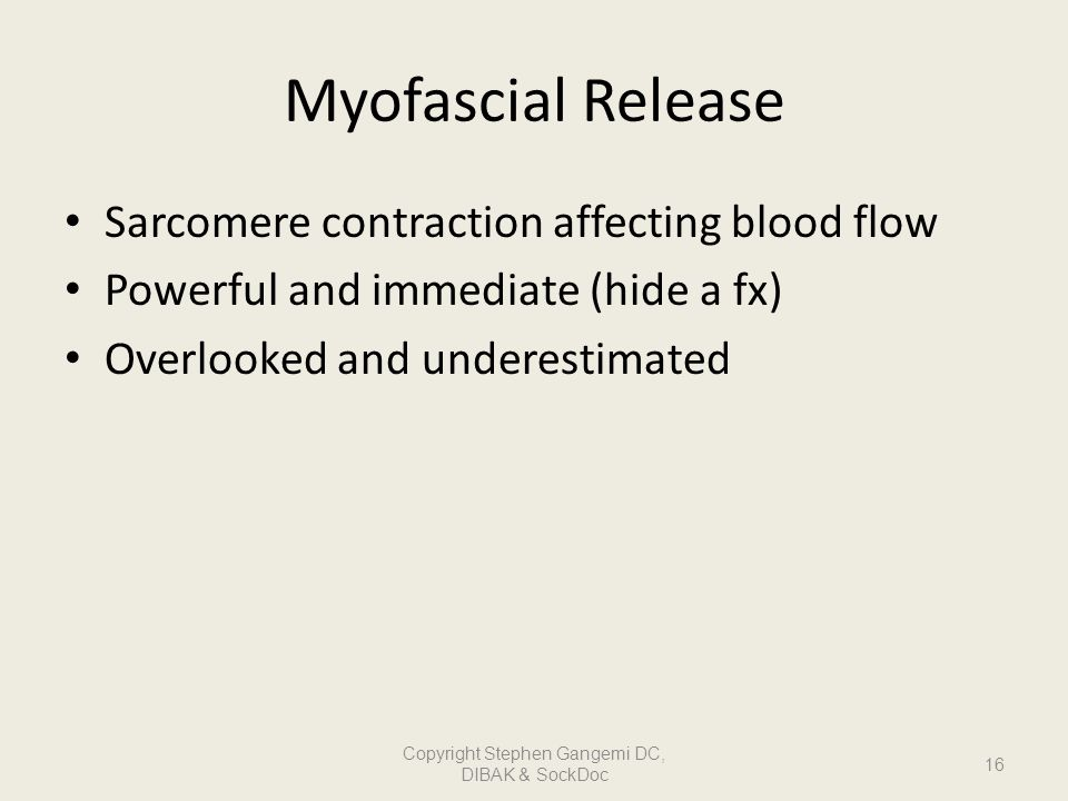 Myofascial Release Sarcomere contraction affecting blood flow Powerful and immediate (hide a fx) Overlooked and underestimated 16 Copyright Stephen Ga