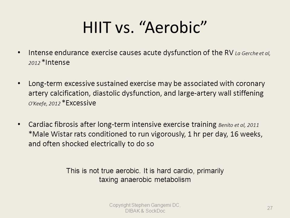 HIIT vs. Aerobic Intense endurance exercise causes acute dysfunction of the RV La Gerche et al, 2012 *Intense Long-term excessive sustained exercise m