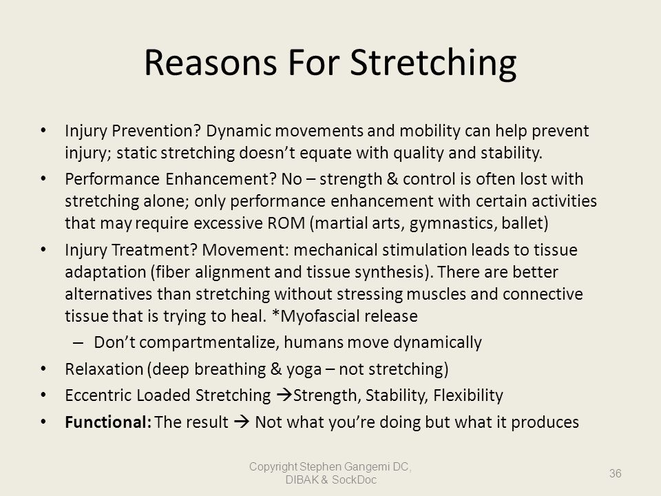 Reasons For Stretching Injury Prevention? Dynamic movements and mobility can help prevent injury; static stretching doesnt equate with quality and sta