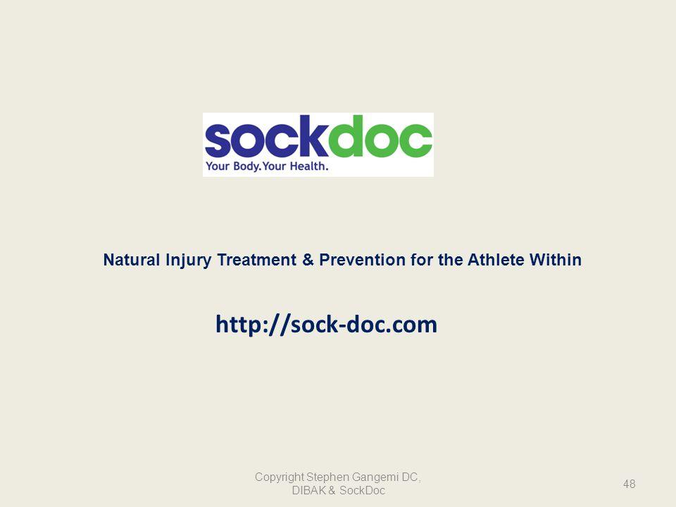 Natural Injury Treatment & Prevention for the Athlete Within http://sock-doc.com 48 Copyright Stephen Gangemi DC, DIBAK & SockDoc