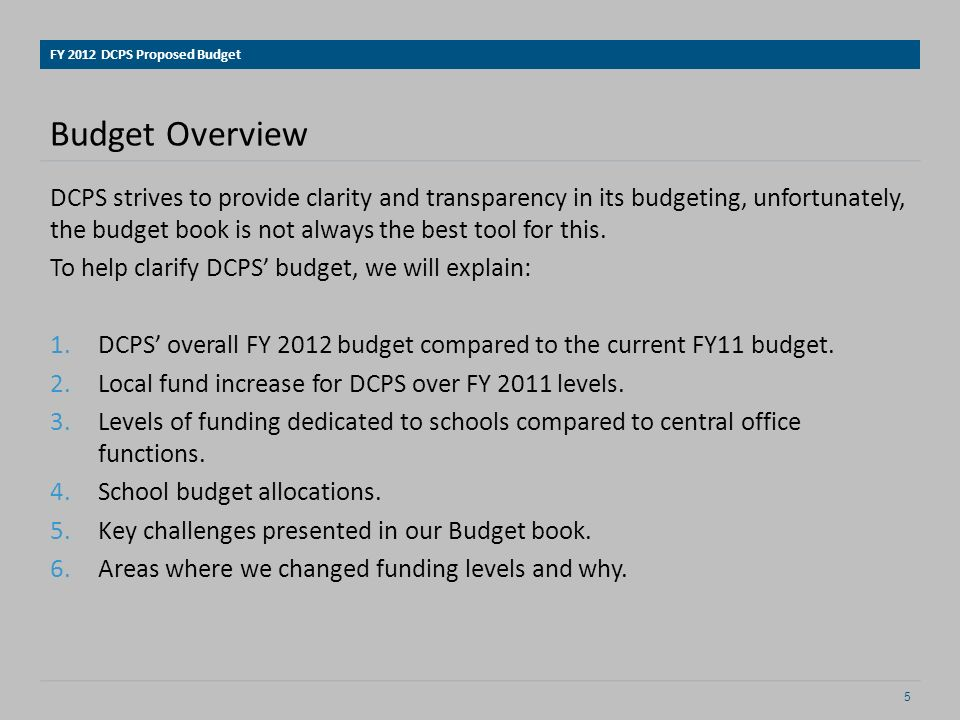 Comparison of FY 2011 and FY 2012 Overall Budgets Based on the budget book, the proposed FY 2012 DCPS budget represents a $77 million increase over the FY 2011 allocation.