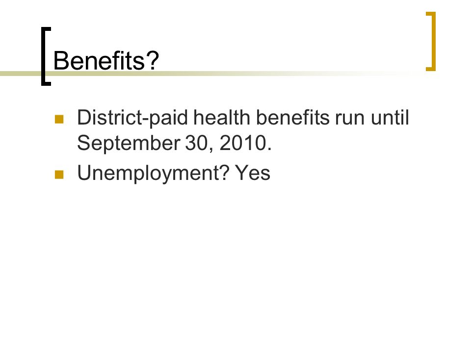 Benefits District-paid health benefits run until September 30, 2010. Unemployment Yes