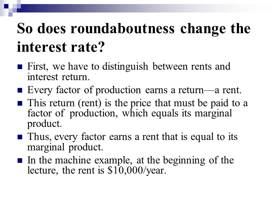 So does roundaboutness change the interest rate.