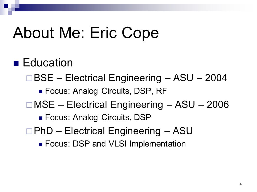 4 About Me: Eric Cope Education BSE – Electrical Engineering – ASU – 2004 Focus: Analog Circuits, DSP, RF MSE – Electrical Engineering – ASU – 2006 Fo