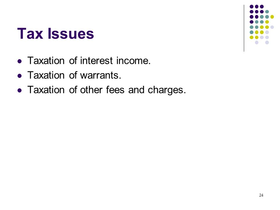 24 Tax Issues Taxation of interest income. Taxation of warrants.