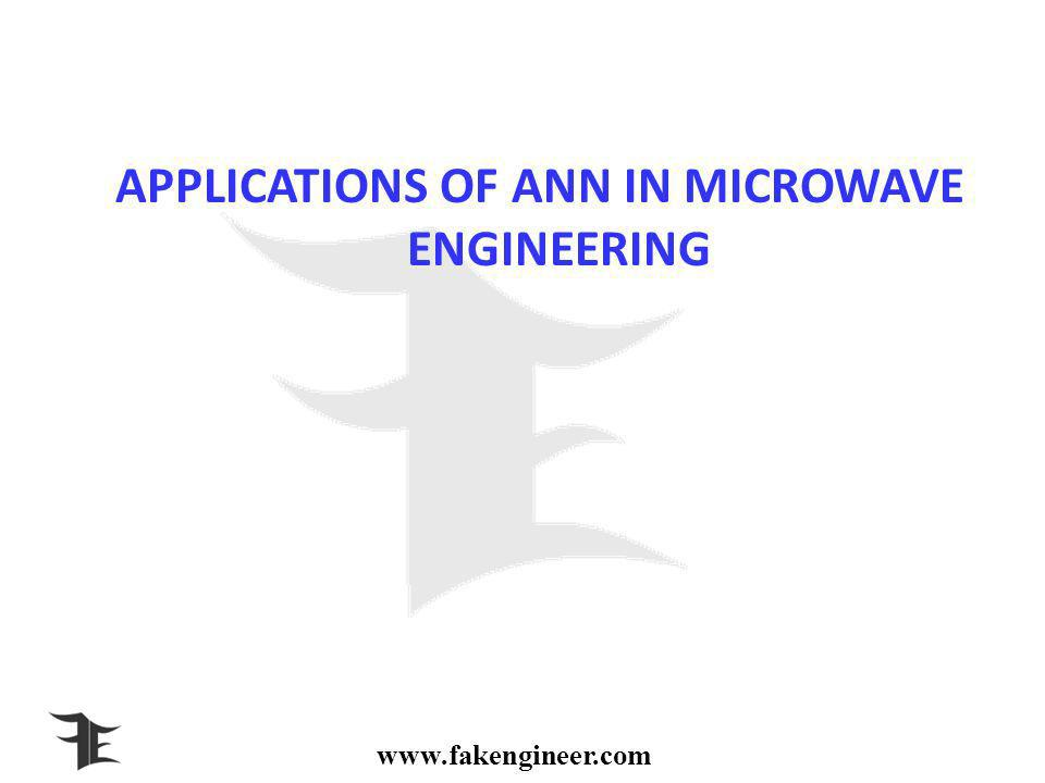 www.fakengineer.com APPLICATIONS OF ANN IN MICROWAVE ENGINEERING