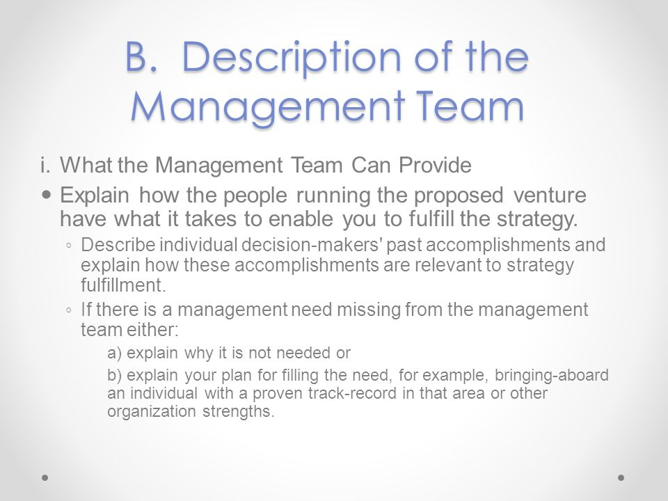 B. Description of the Management Team i.What the Management Team Can Provide Explain how the people running the proposed venture have what it takes to