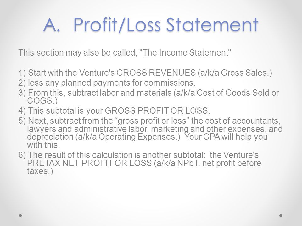 A.Profit/Loss Statement This section may also be called,