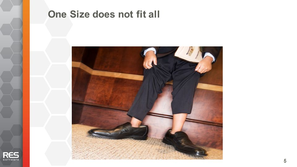 5 One Size does not fit all