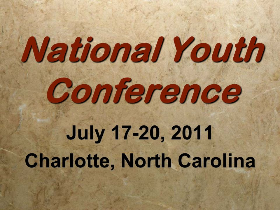 National Youth Conference July 17-20, 2011 Charlotte, North Carolina July 17-20, 2011 Charlotte, North Carolina