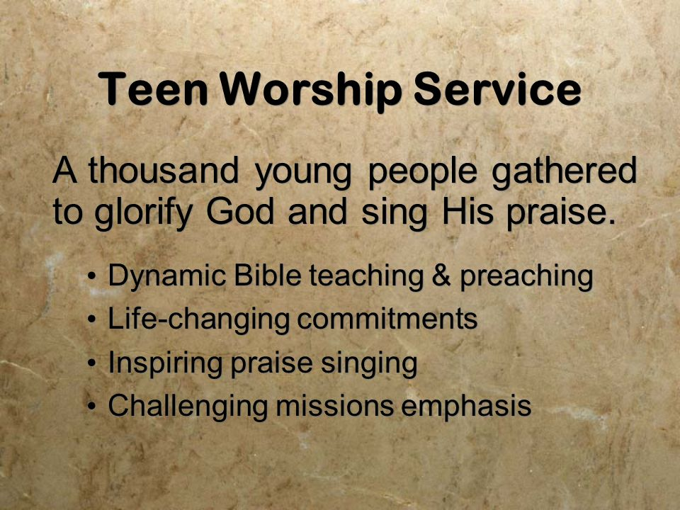 Teen Worship Service A thousand young people gathered to glorify God and sing His praise.