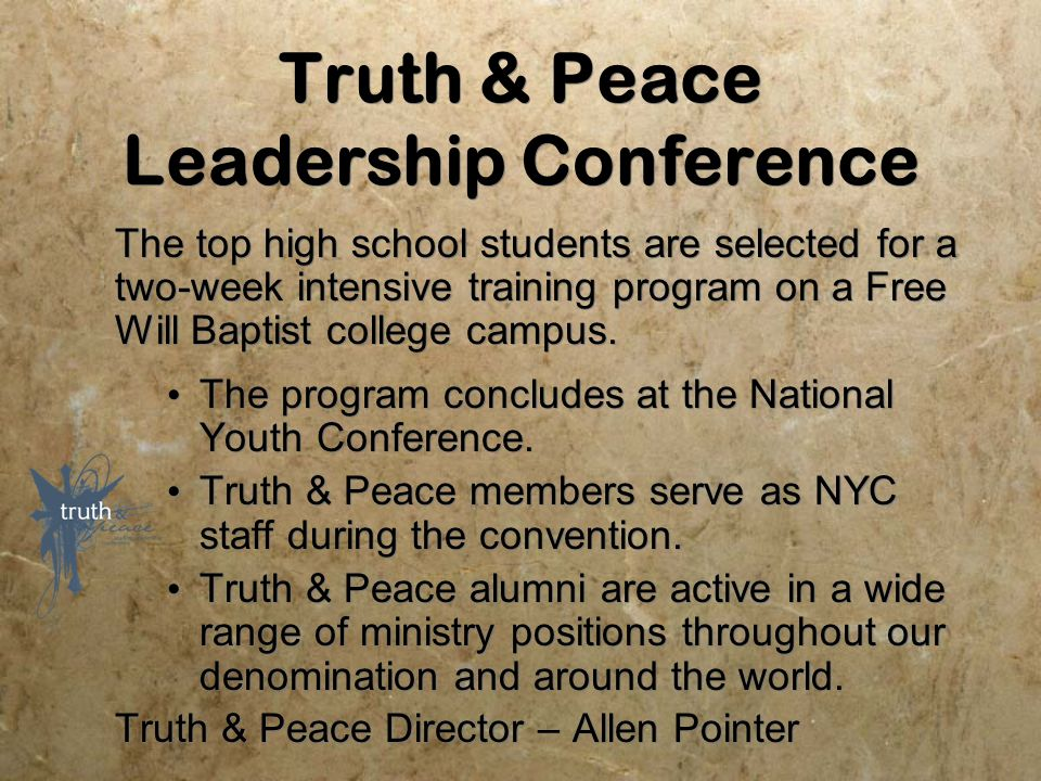 Truth & Peace Leadership Conference The top high school students are selected for a two-week intensive training program on a Free Will Baptist college campus.