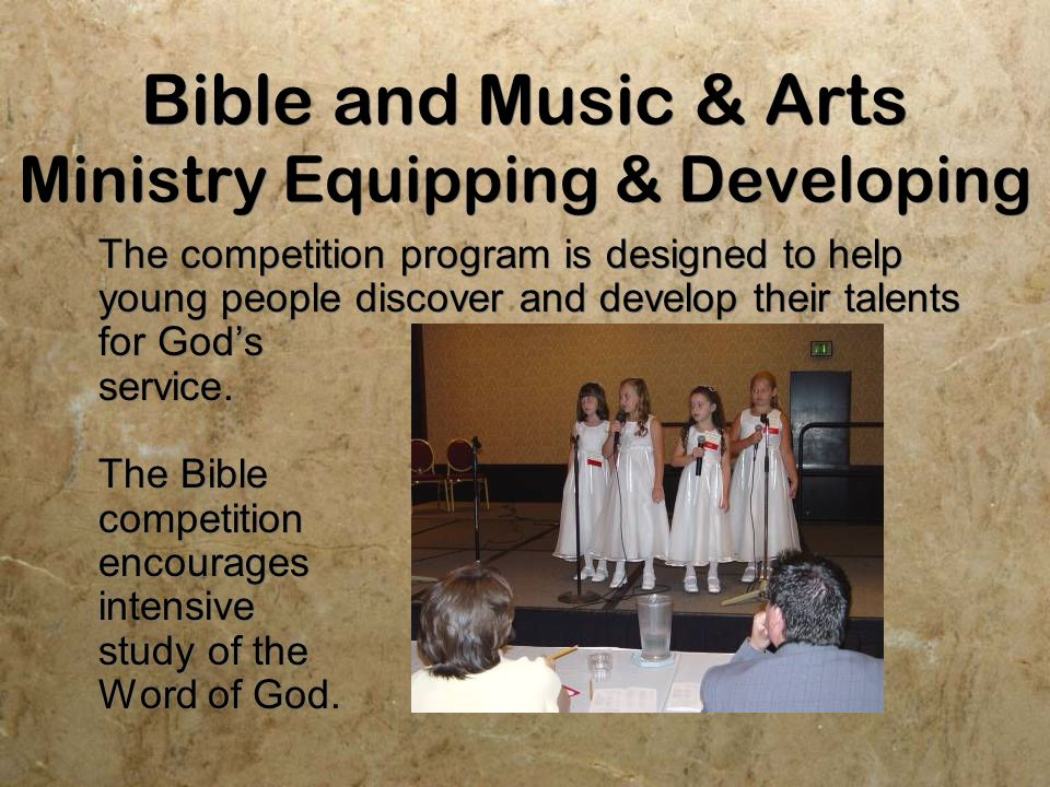 Bible and Music & Arts Ministry Equipping & Developing The competition program is designed to help young people discover and develop their talents for Gods service.