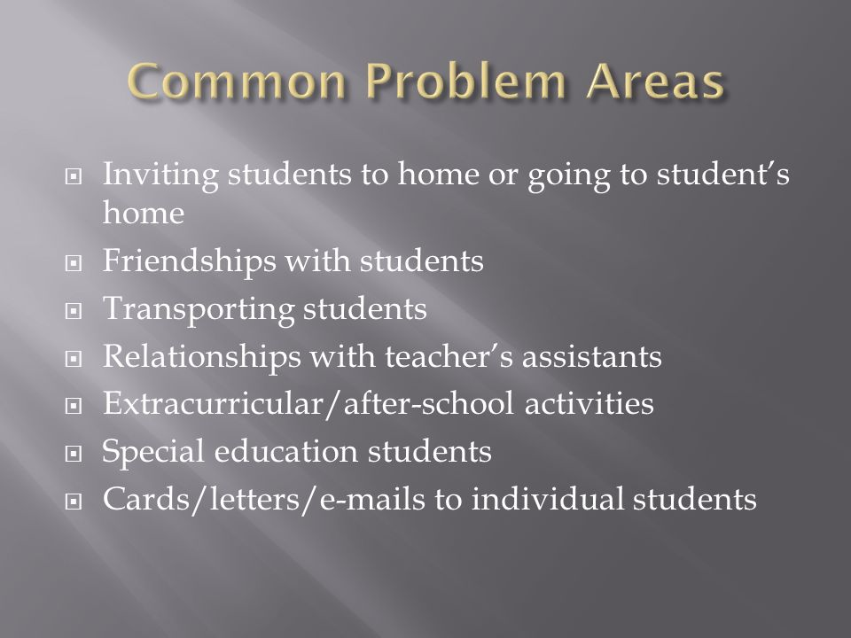 Inviting students to home or going to students home Friendships with students Transporting students Relationships with teachers assistants Extracurric