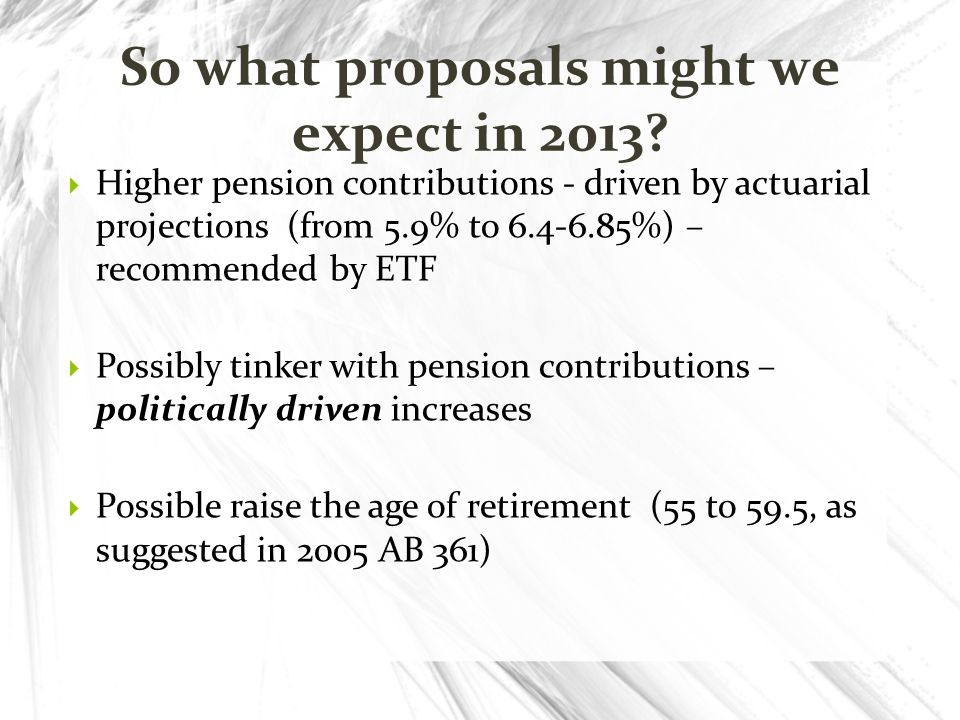 Higher pension contributions - driven by actuarial projections (from 5.9% to 6.4-6.85%) – recommended by ETF Possibly tinker with pension contribution