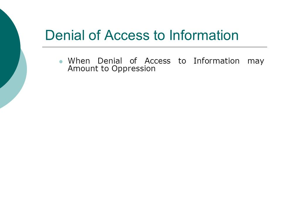 Denial of Access to Information When Denial of Access to Information may Amount to Oppression