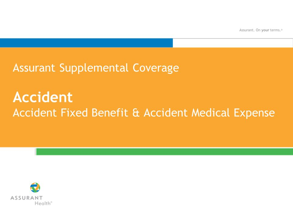 Assurant Supplemental Coverage Accident Accident Fixed Benefit & Accident Medical Expense
