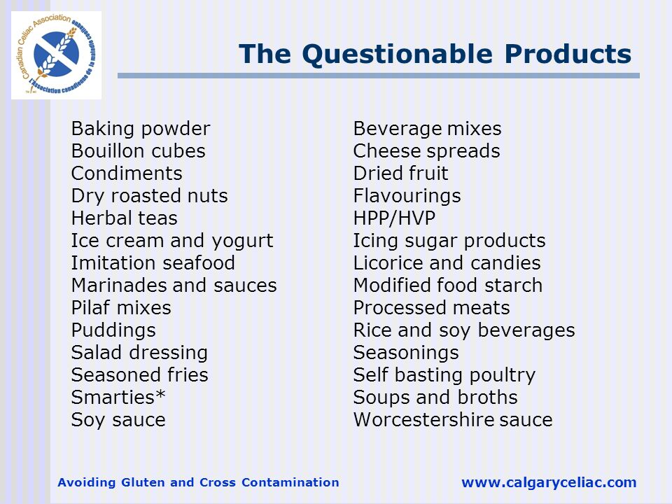 Avoiding Gluten and Cross Contamination www.calgaryceliac.com The Questionable Products Baking powder Beverage mixes Bouillon cubes Cheese spreads Con