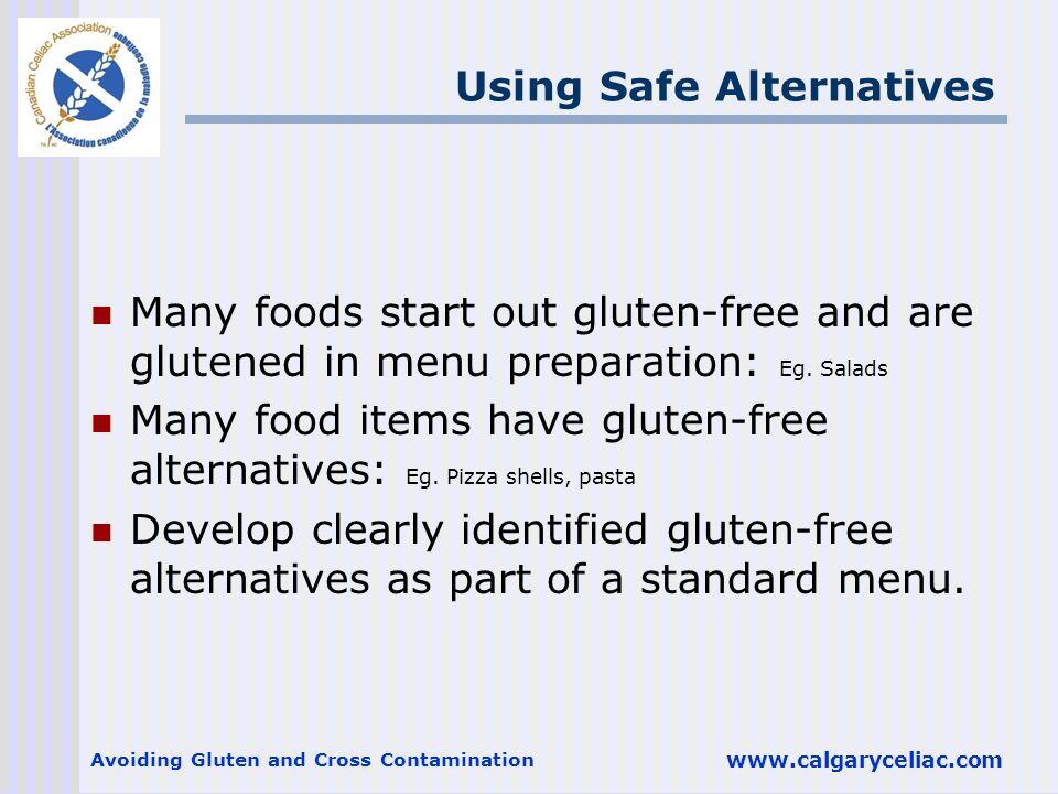 Avoiding Gluten and Cross Contamination www.calgaryceliac.com Using Safe Alternatives Many foods start out gluten-free and are glutened in menu prepar