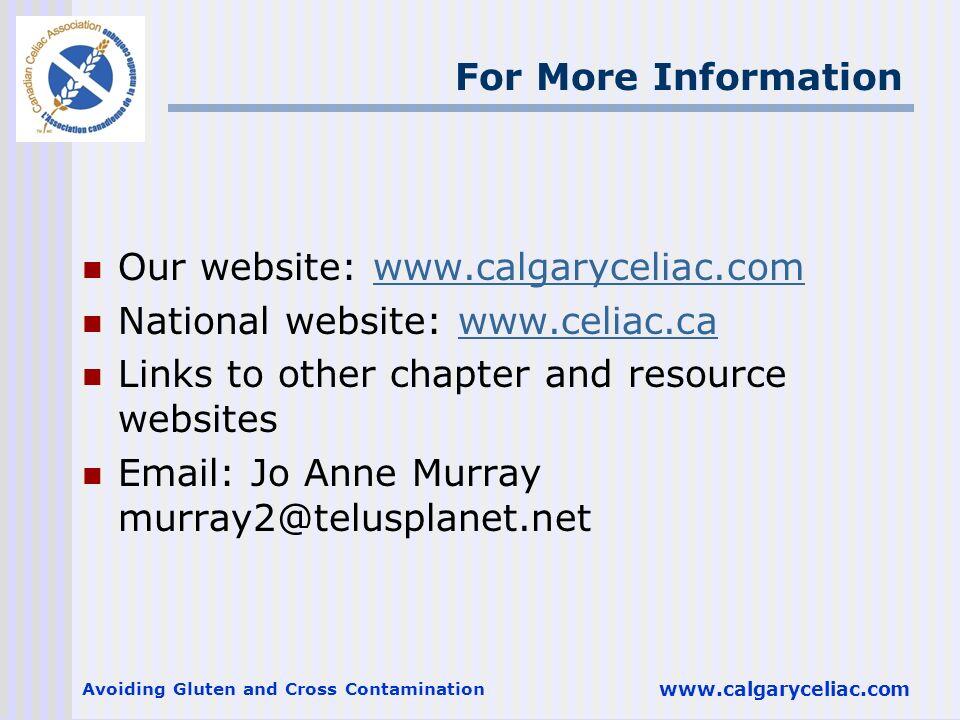 Avoiding Gluten and Cross Contamination www.calgaryceliac.com For More Information Our website: www.calgaryceliac.comwww.calgaryceliac.com National we