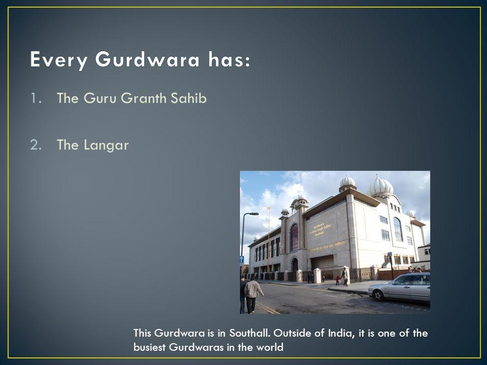 1.The Guru Granth Sahib 2.The Langar This Gurdwara is in Southall.
