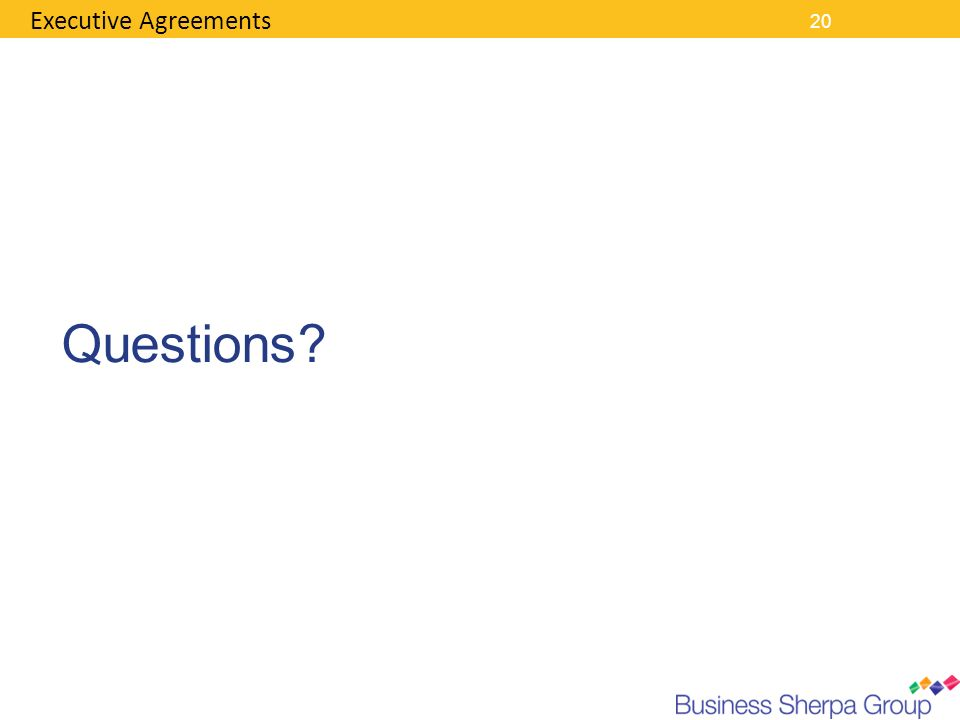 20 Executive Agreements Questions?