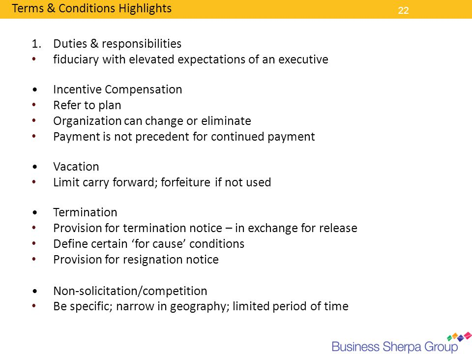 22 Terms & Conditions Highlights 1.Duties & responsibilities fiduciary with elevated expectations of an executive Incentive Compensation Refer to plan