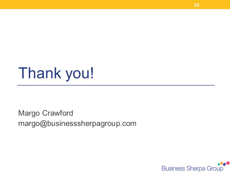 26 Thank you! Margo Crawford margo@businesssherpagroup.com