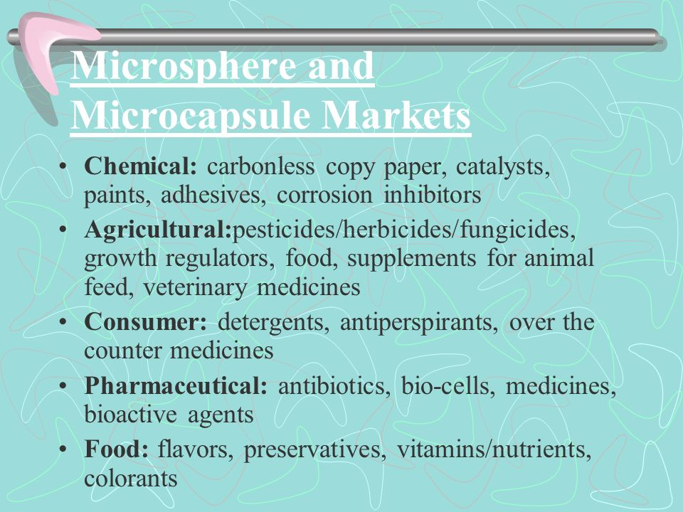 Microsphere and Microcapsule Markets Chemical: carbonless copy paper, catalysts, paints, adhesives, corrosion inhibitors Agricultural:pesticides/herbi