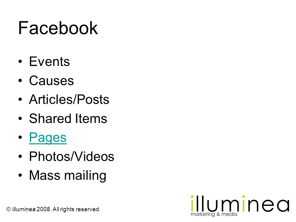 © illuminea 2008. All rights reserved. Facebook Events Causes Articles/Posts Shared Items Pages Photos/Videos Mass mailing