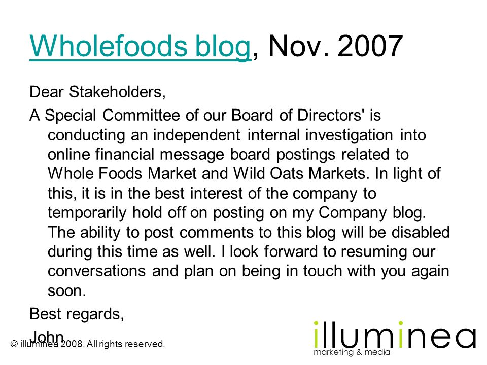 © illuminea 2008. All rights reserved. Wholefoods blogWholefoods blog, Nov. 2007 Dear Stakeholders, A Special Committee of our Board of Directors' is