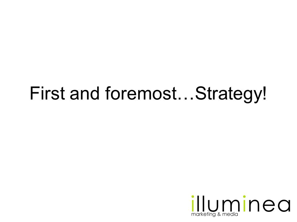First and foremost…Strategy!