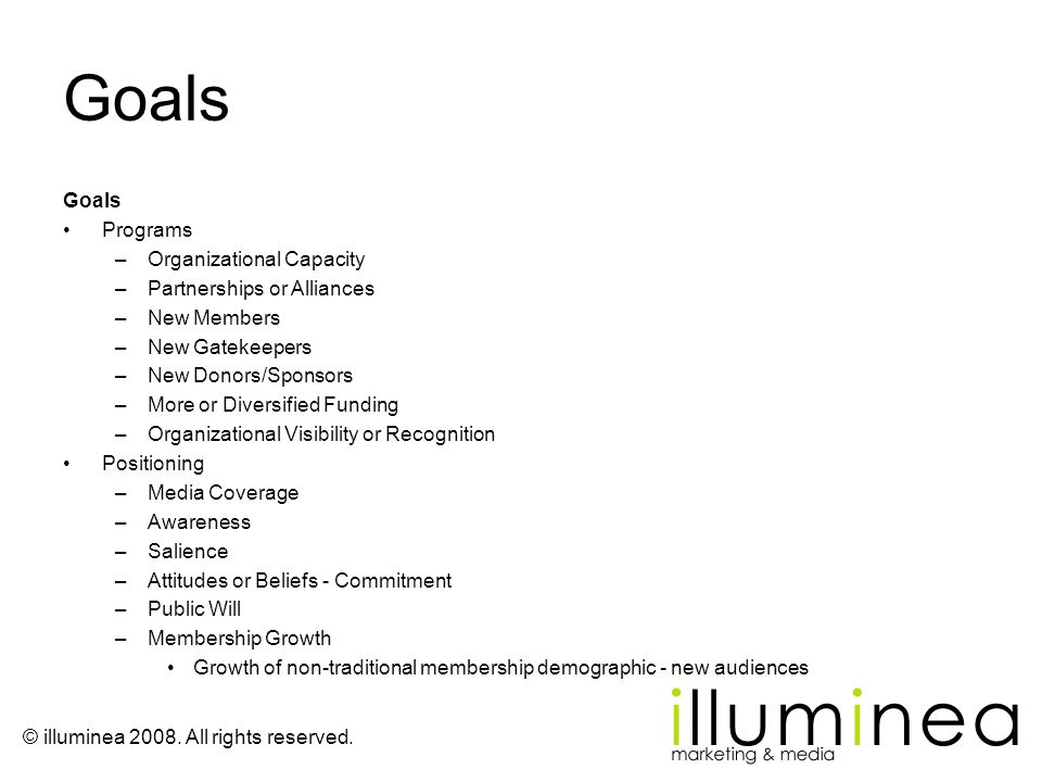 © illuminea 2008. All rights reserved. Goals Programs –Organizational Capacity –Partnerships or Alliances –New Members –New Gatekeepers –New Donors/Sp