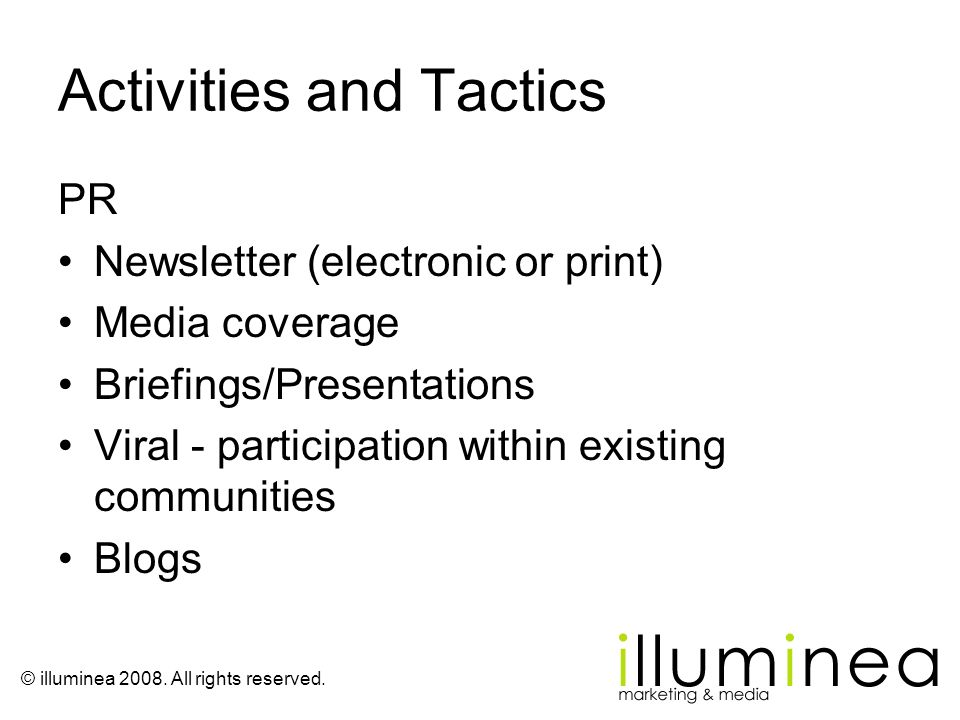 © illuminea 2008. All rights reserved. Activities and Tactics PR Newsletter (electronic or print) Media coverage Briefings/Presentations Viral - parti