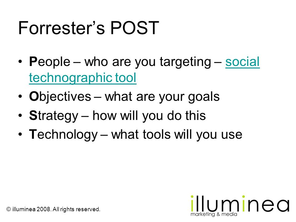 © illuminea 2008. All rights reserved. Forresters POST People – who are you targeting – social technographic toolsocial technographic tool Objectives