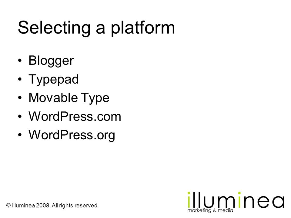 © illuminea 2008. All rights reserved. Selecting a platform Blogger Typepad Movable Type WordPress.com WordPress.org