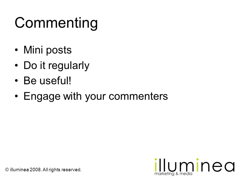 © illuminea 2008. All rights reserved. Commenting Mini posts Do it regularly Be useful! Engage with your commenters