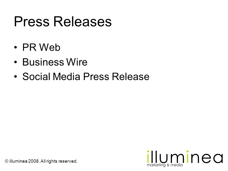 © illuminea 2008. All rights reserved. Press Releases PR Web Business Wire Social Media Press Release