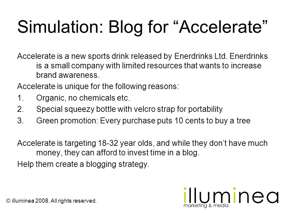 © illuminea 2008. All rights reserved. Simulation: Blog for Accelerate Accelerate is a new sports drink released by Enerdrinks Ltd. Enerdrinks is a sm