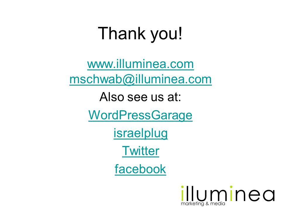 Thank you! www.illuminea.com mschwab@illuminea.com Also see us at: WordPressGarage israelplug Twitter facebook