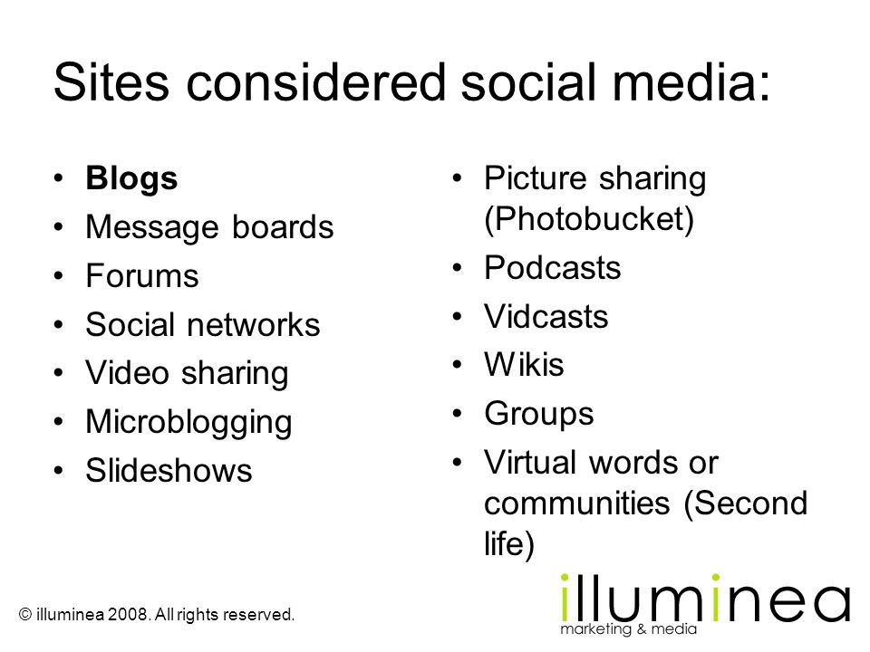 Sites considered social media: Blogs Message boards Forums Social networks Video sharing Microblogging Slideshows Picture sharing (Photobucket) Podcas