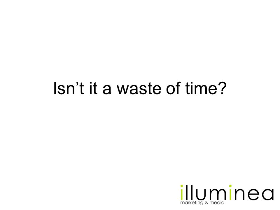 Isnt it a waste of time?