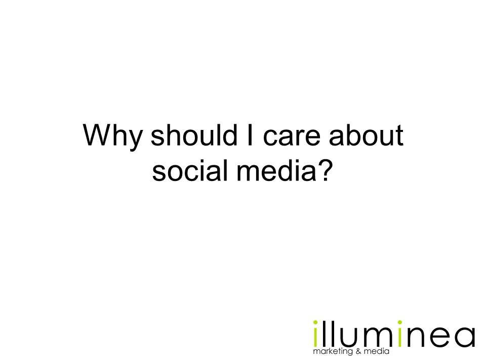 Why should I care about social media?