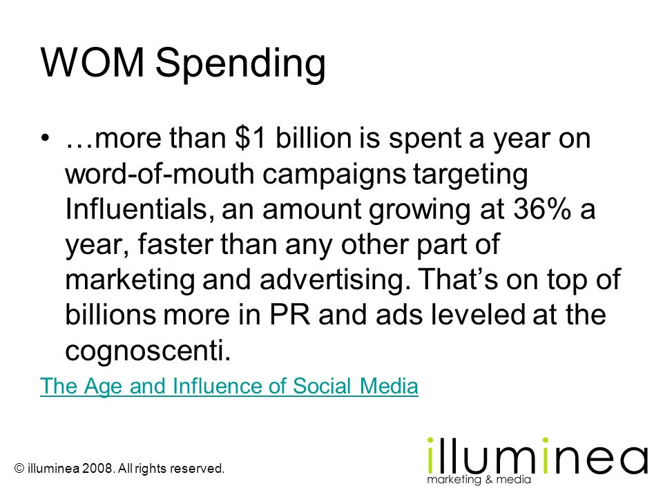 WOM Spending …more than $1 billion is spent a year on word-of-mouth campaigns targeting Influentials, an amount growing at 36% a year, faster than any