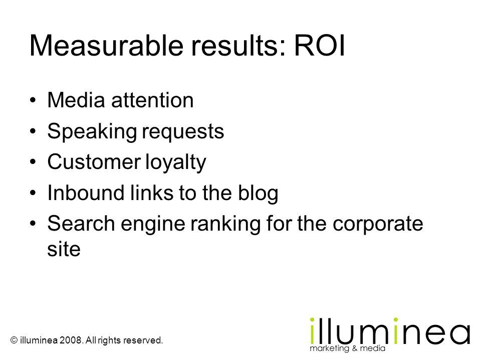 © illuminea 2008. All rights reserved. Measurable results: ROI Media attention Speaking requests Customer loyalty Inbound links to the blog Search eng