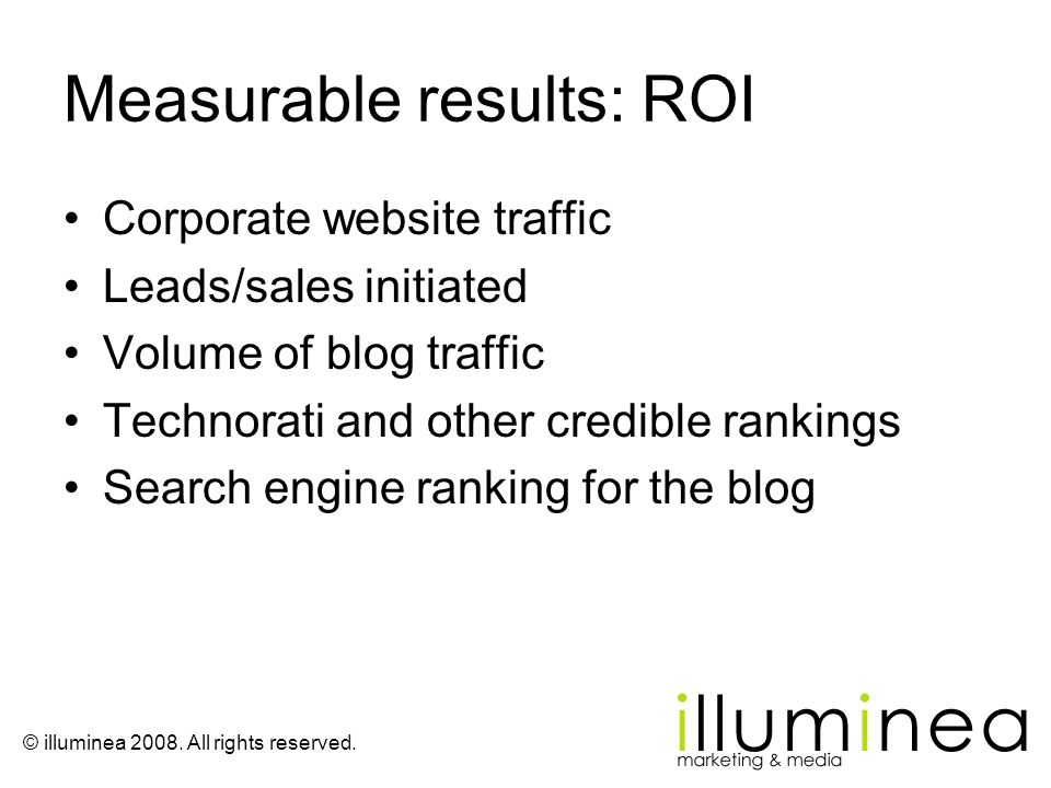 © illuminea 2008. All rights reserved. Measurable results: ROI Corporate website traffic Leads/sales initiated Volume of blog traffic Technorati and o